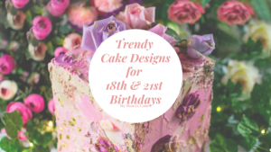 Blog banner for Trendy cake designs for 18th & 21st birthdays by ruwi's cakes